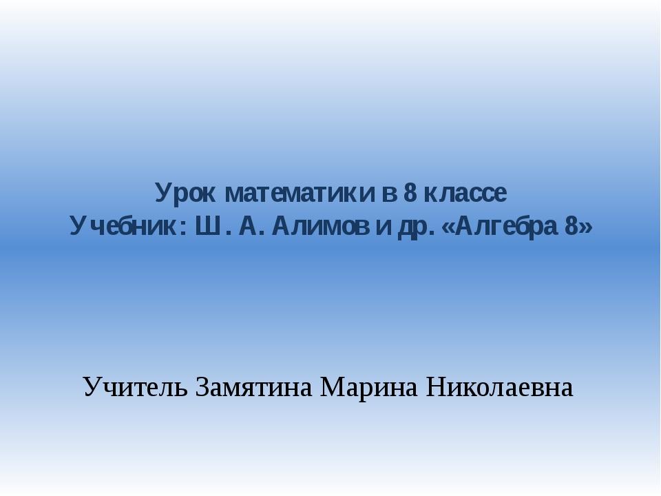 Урок математики в 8 классе Учебник: Ш. А. Алимов и др. «Алгебра 8» Учитель За...