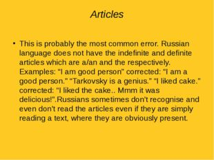 Articles This is probably the most common error. Russian language does not ha