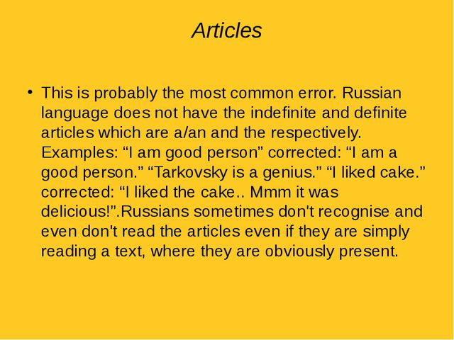 Articles This is probably the most common error. Russian language does not ha...