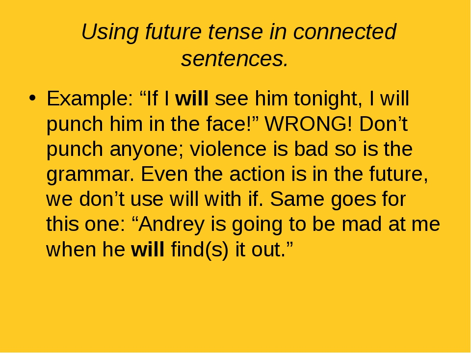 "Using future tense in connected sentences. Example: ""If I will see him tonig..."