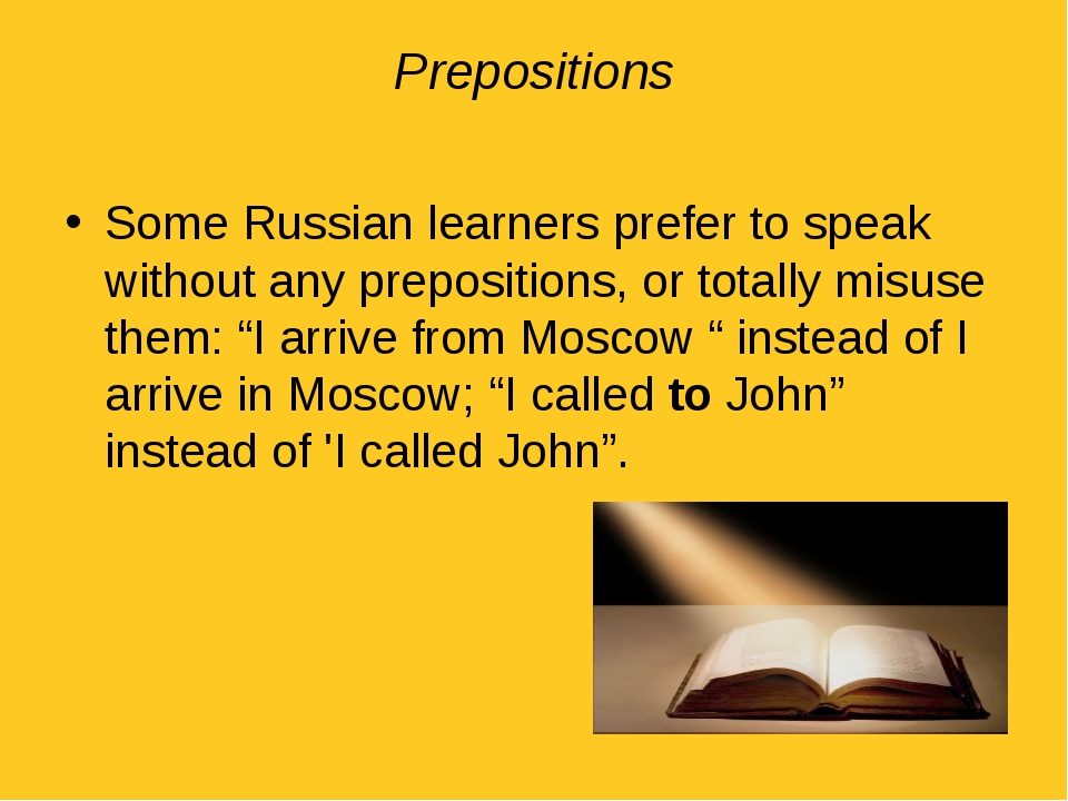 Prepositions Some Russian learners prefer to speak without any prepositions,...