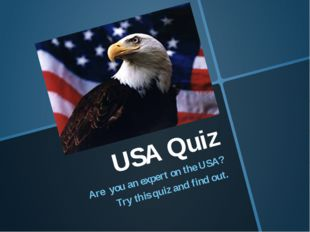 USA Quiz Are you an expert on the USA? Try this quiz and find out.