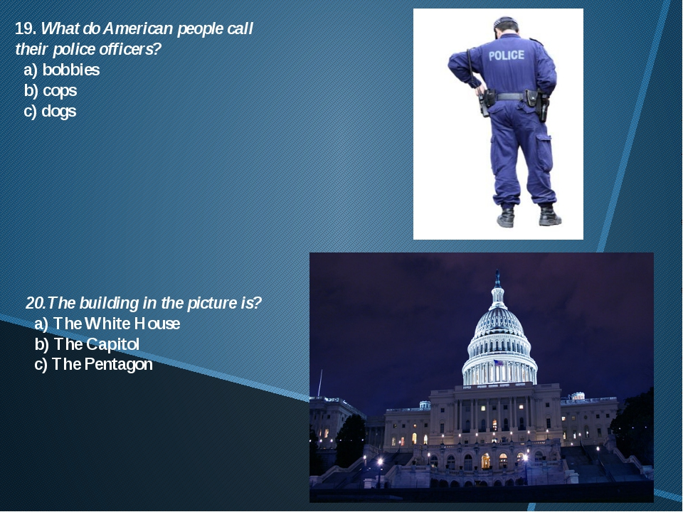 19. What do American people call their police officers? a) bobbies b) cops c)...
