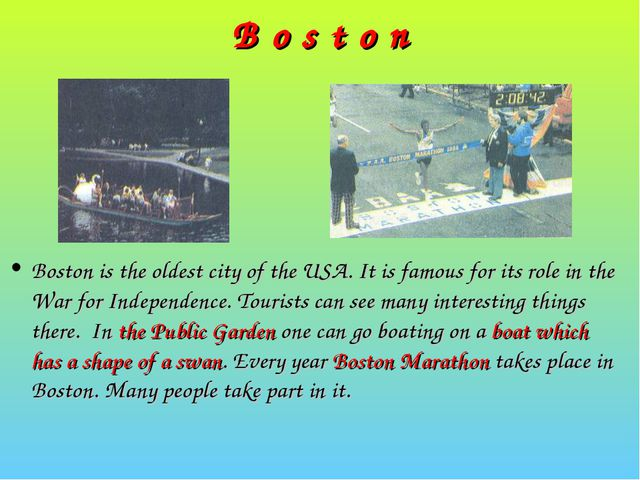 B o s t o n Boston is the oldest city of the USA. It is famous for its role i...