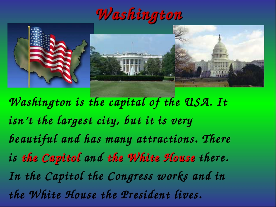 Washington Washington is the capital of the USA. It isn't the largest city, b...