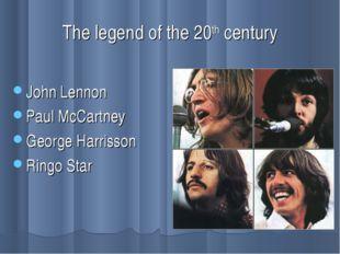 The legend of the 20th century John Lennon Paul McCartney George Harrisson Ri