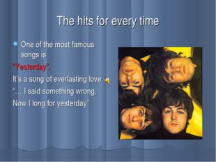 """The hits for every time One of the most famous songs is """"Yesterday"""". It's a s"""