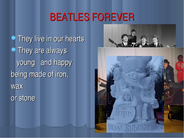 BEATLES FOREVER They live in our hearts They are always young and happy being...