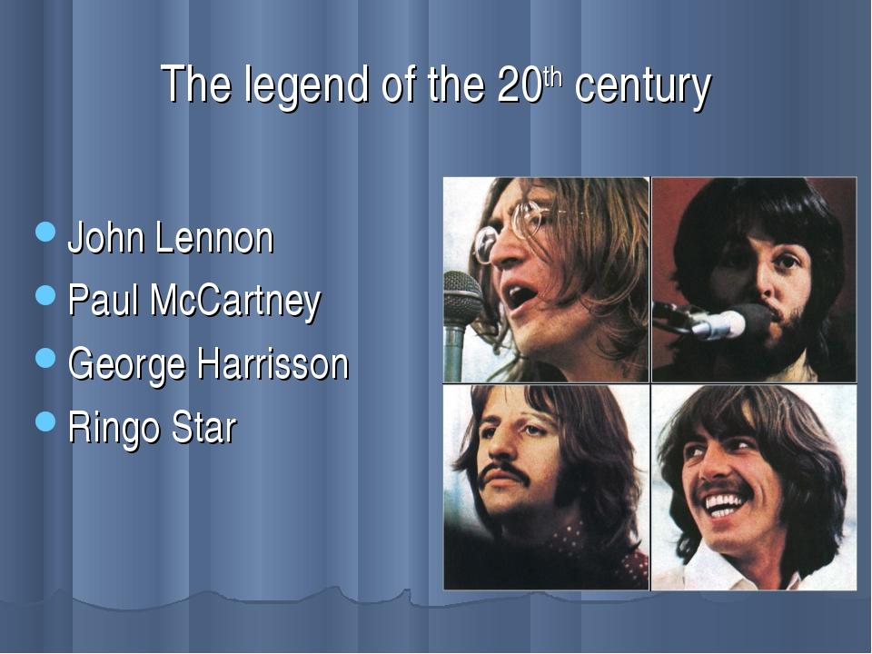 The legend of the 20th century John Lennon Paul McCartney George Harrisson Ri...
