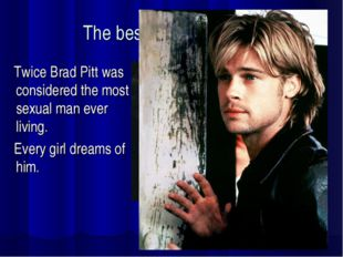 The best from the rest… Twice Brad Pitt was considered the most sexual man ev