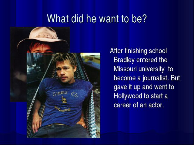 What did he want to be? After finishing school Bradley entered the Missouri u...