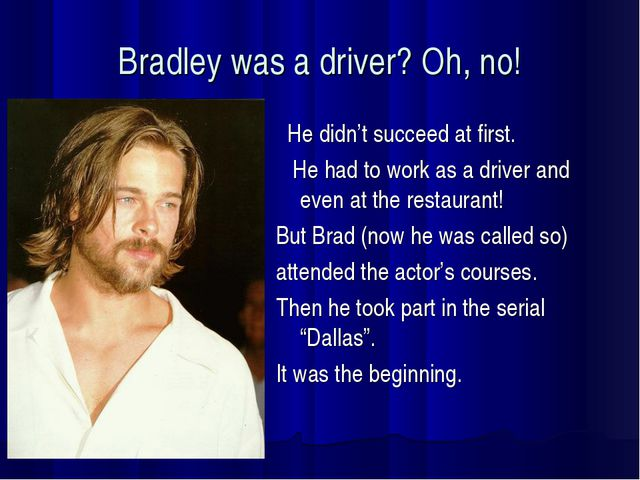 Bradley was a driver? Oh, no! He didn't succeed at first. He had to work as a...