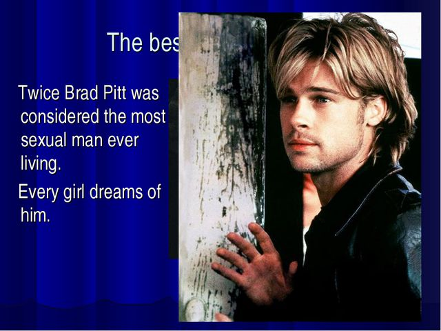 The best from the rest… Twice Brad Pitt was considered the most sexual man ev...