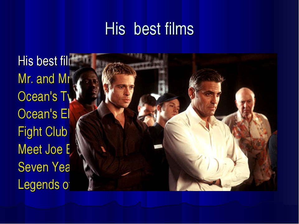 His best films His best films are Mr. and Mrs. Smith Ocean's Twelve Ocean's E...