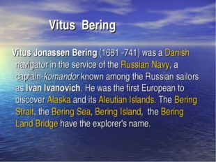Vitus Bering Vitus Jonassen Bering (1681 -741) was a Danish navigator in the