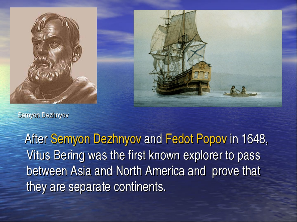 After Semyon Dezhnyov and Fedot Popov in 1648, Vitus Bering was the first kn...