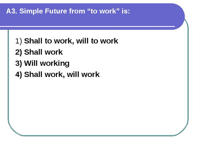 """A3. Simple Future from """"to work"""" is: 1) Shall to work, will to work 2) Shall..."""