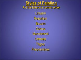 Styles of Painting Put the letters in correct order Lireasm Resurlism Bicusm