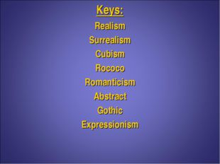 Keys: Realism Surrealism Cubism Rococo Romanticism Abstract Gothic Expression