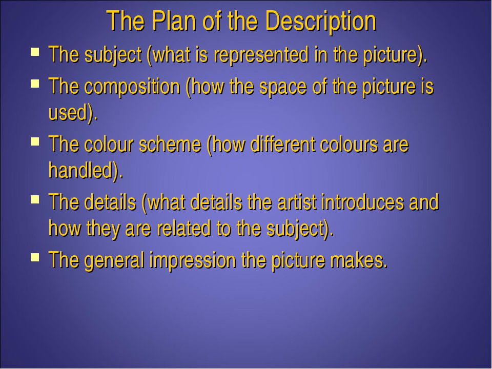 The Plan of the Description The subject (what is represented in the picture)....