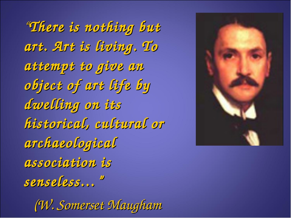 """""""There is nothing but art. Art is living. To attempt to give an object of ar..."""