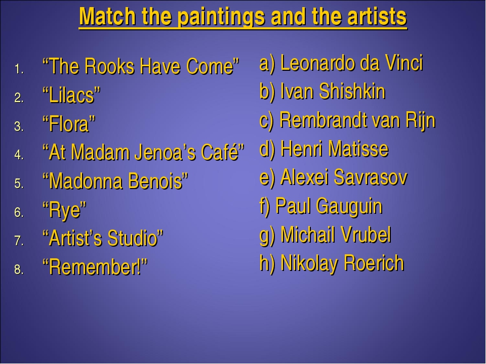 "Match the paintings and the artists ""The Rooks Have Come"" ""Lilacs"" ""Flora"" ""A..."