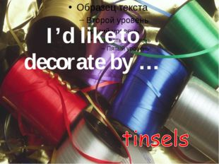 I'd like to decorate by …