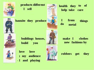 they help to take care of health I sell products different you build houses,