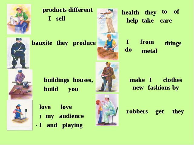 they help to take care of health I sell products different you build houses,...