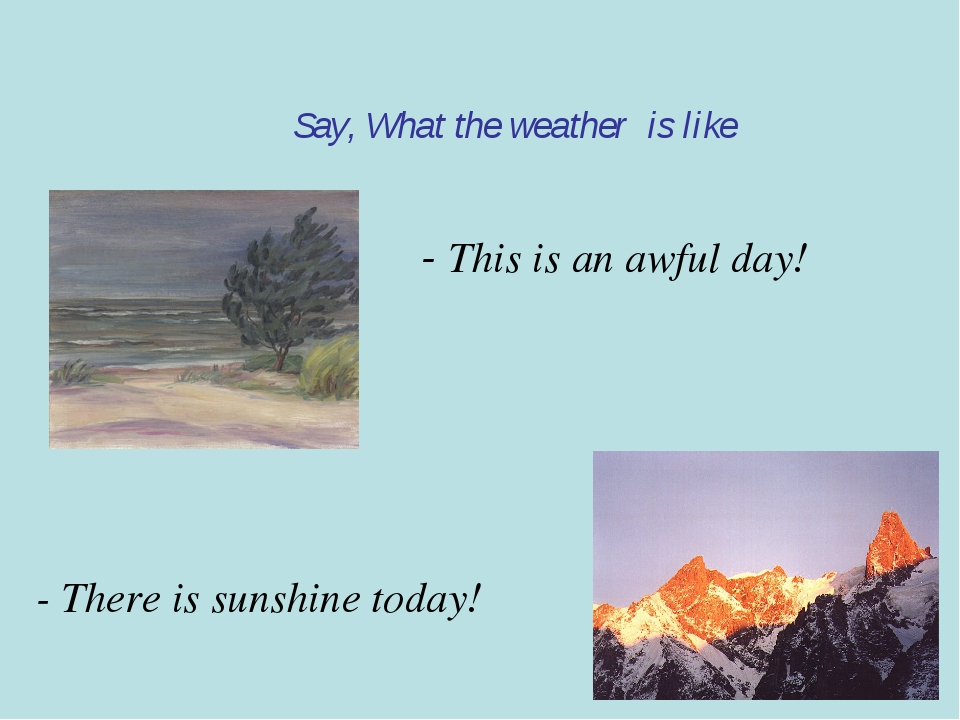 Say, What the weather is like - This is an awful day! - There is sunshine tod...