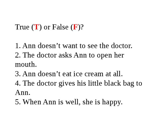 True (T) or False (F)? 1. Ann doesn't want to see the doctor. 2. The doctor a...