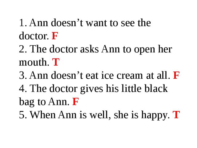 1. Ann doesn't want to see the doctor. F 2. The doctor asks Ann to open her m...