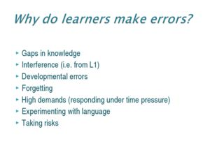 Gaps in knowledge Interference (i.e. from L1) Developmental errors Forgetting