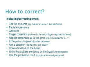 Indicating/correcting errors Tell the students (eg There's an error in that s