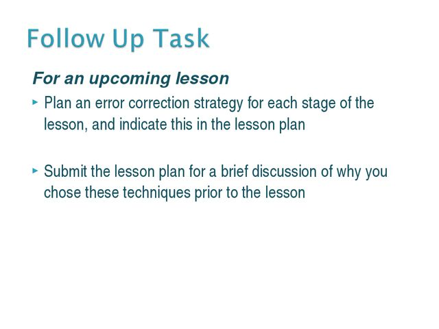 For an upcoming lesson Plan an error correction strategy for each stage of th...