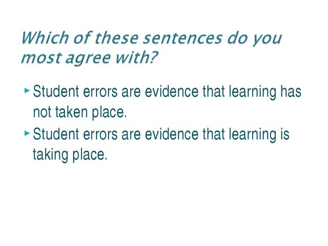 Student errors are evidence that learning has not taken place. Student errors...