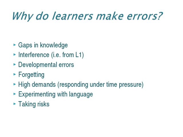 Gaps in knowledge Interference (i.e. from L1) Developmental errors Forgetting...
