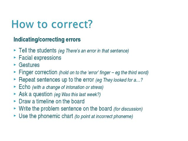 Indicating/correcting errors Tell the students (eg There's an error in that s...