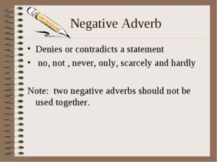 Negative Adverb Denies or contradicts a statement no, not , never, only, scar
