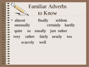 Familiar Adverbs to Know almost		finally	seldom	unusually		certainly hardly q