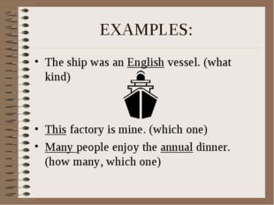 EXAMPLES: The ship was an English vessel. (what kind) This factory is mine. (