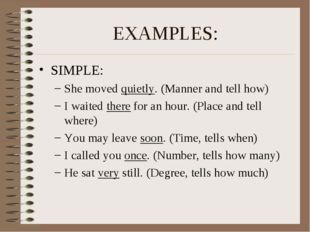 EXAMPLES: SIMPLE: She moved quietly. (Manner and tell how) I waited there for