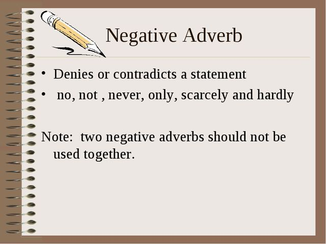 Negative Adverb Denies or contradicts a statement no, not , never, only, scar...