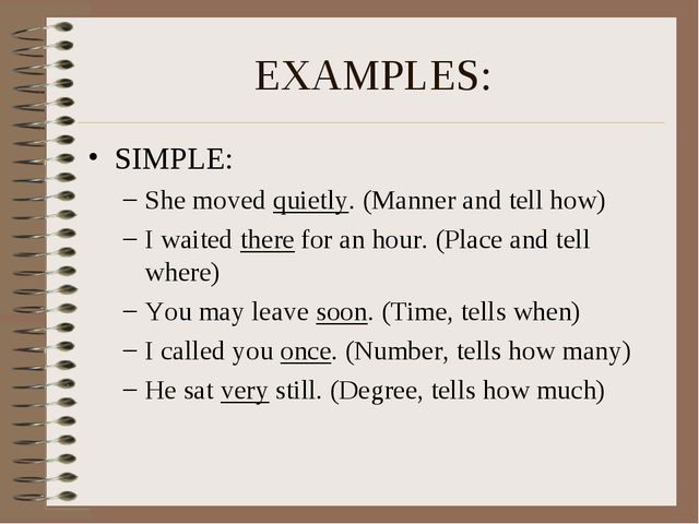 EXAMPLES: SIMPLE: She moved quietly. (Manner and tell how) I waited there for...