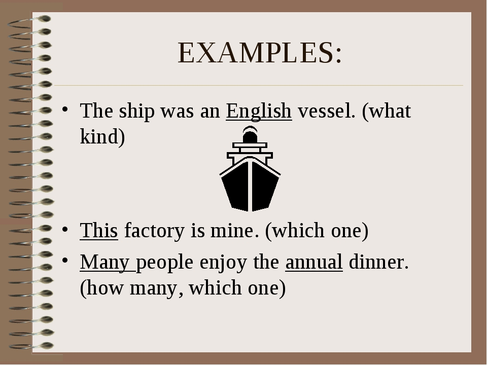 EXAMPLES: The ship was an English vessel. (what kind) This factory is mine. (...