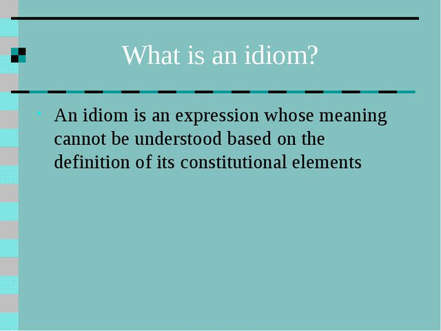 What is an idiom? An idiom is an expression whose meaning cannot be understoo...