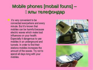 Mobile phones [mobail founs] – ұялы телефондар it's very convenient to be con