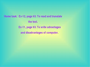 Home task: Ex-12, page 63. To read and translate the text. Ex-11, page 63. To