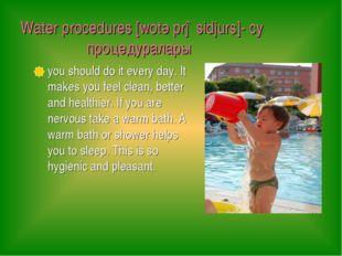 Water procedures [wotә prəsidjurs]- су процедуралары you should do it every