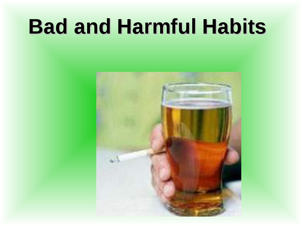 Bad and Harmful Habits